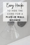 how to hide the cord for a plug in wall sconce